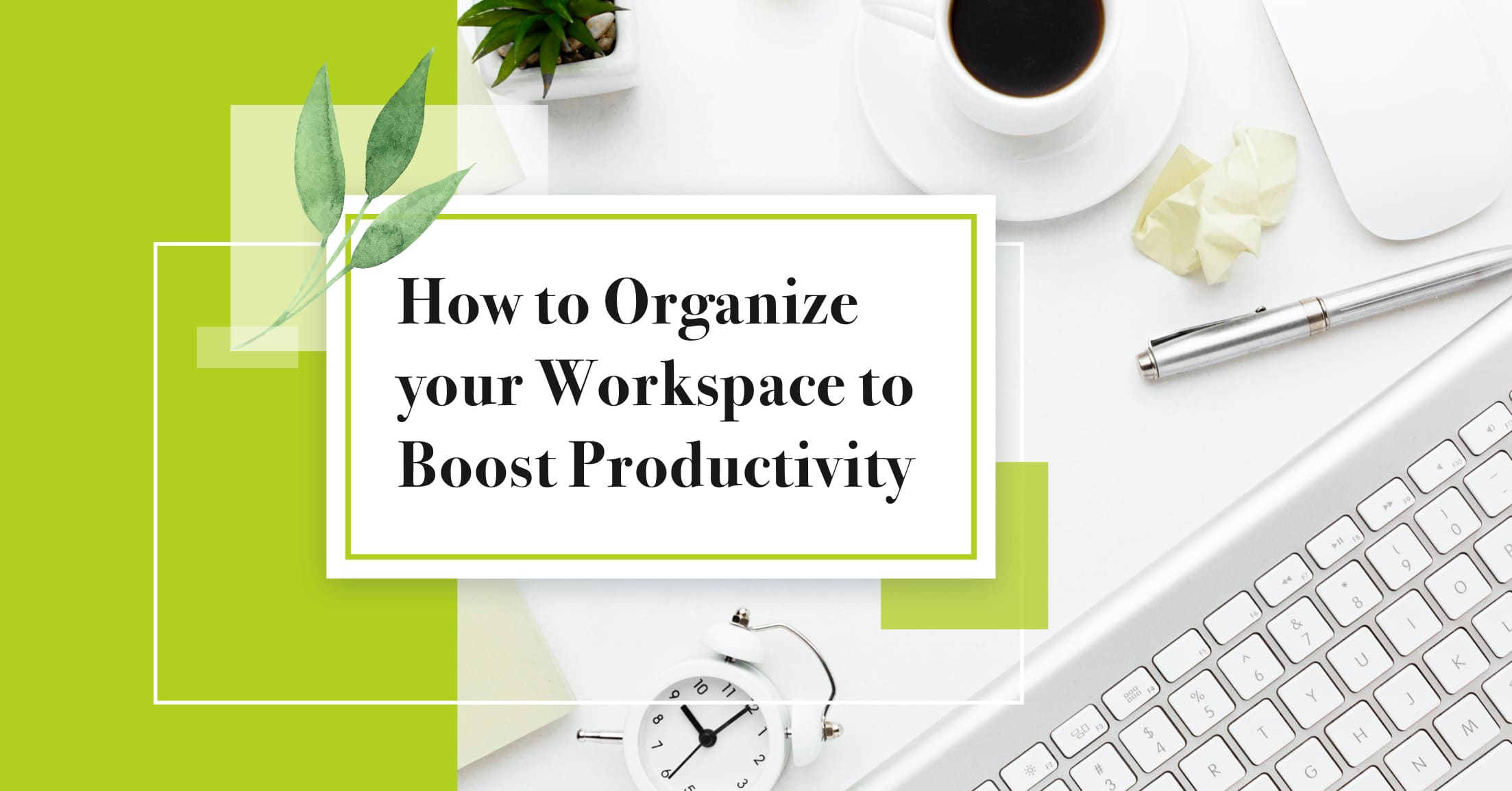 How to organize your workspace to boost productivity?