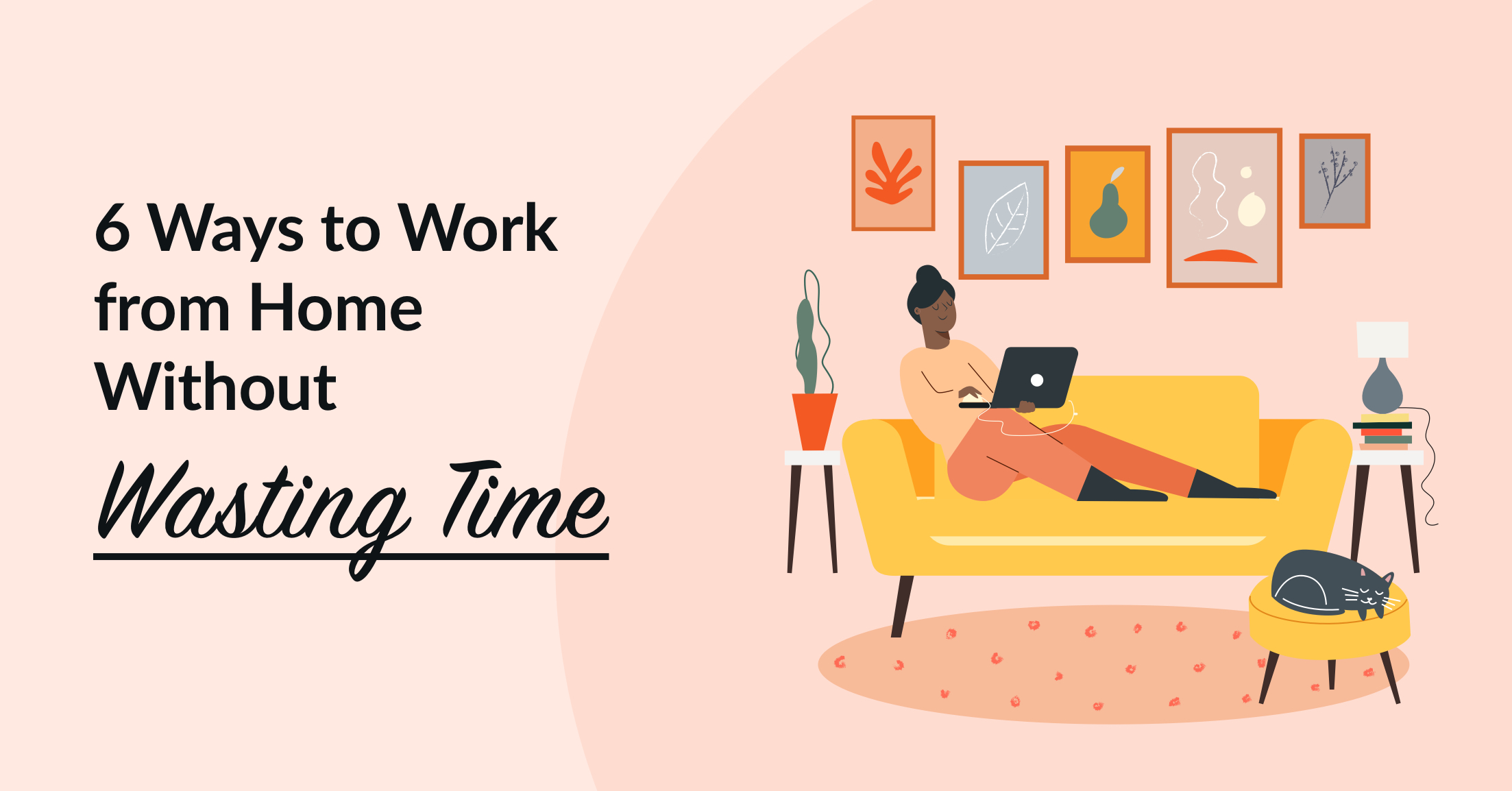 6 Ways to Work from Home Without Wasting Time