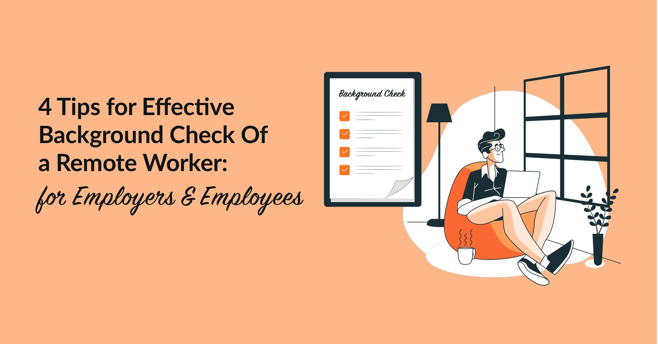 4 Tips for Effective Background Check Of a Remote Worker: for Employers & Employees