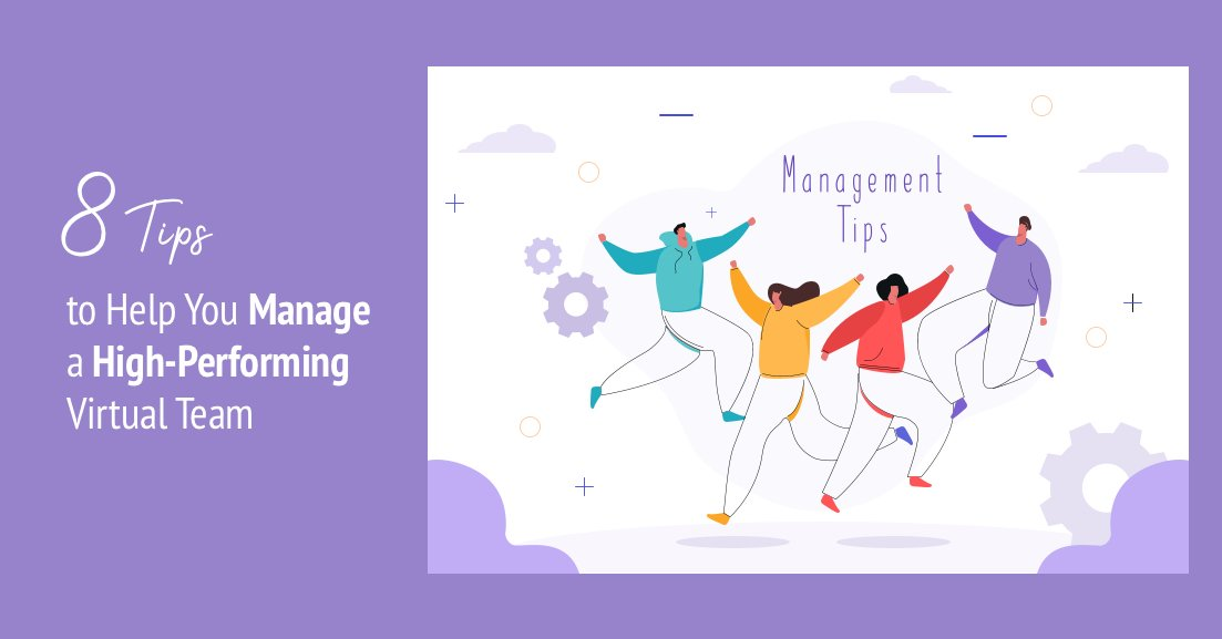 8 Tips to Help You Manage a High-Performing Virtual Team