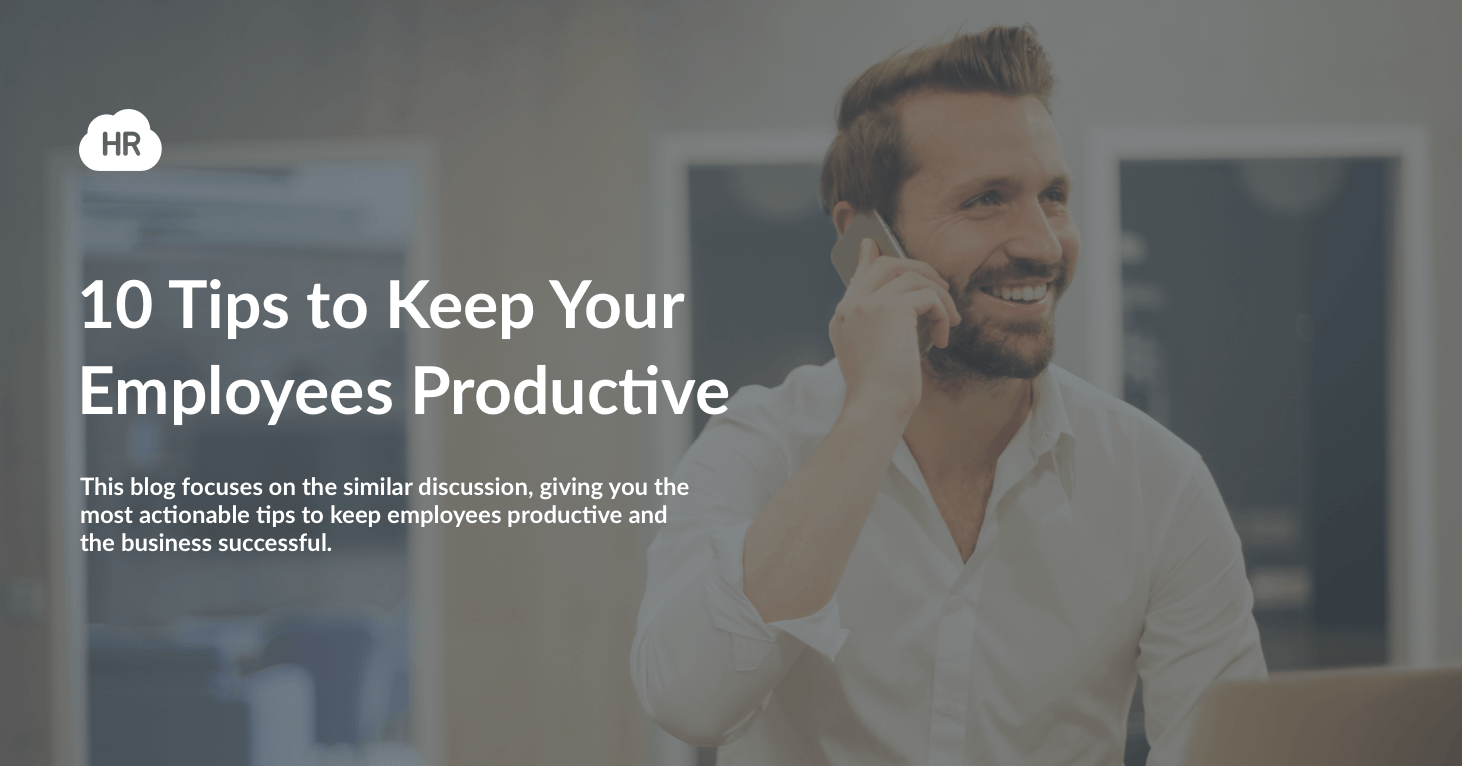 10 Tips to Keep Your Employees Productive