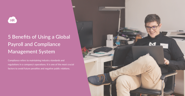 5 Benefits of Using a Global Payroll and Compliance Management System
