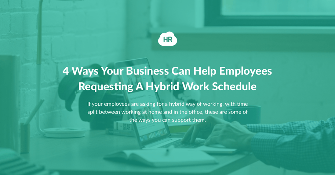 4 Ways Your Business Can Help Employees Requesting A Hybrid Work Schedule