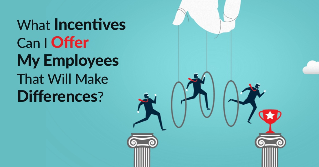 What Incentives Can I Offer My Employees That Will Make Real Differences?