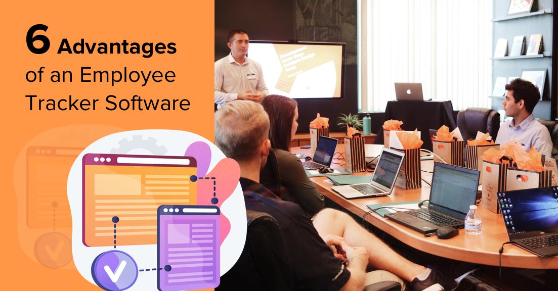 6 Advantages of an Employee Tracker Software