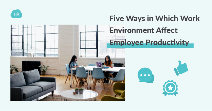 Five Ways in Which Work Environment Affects Employee Productivity