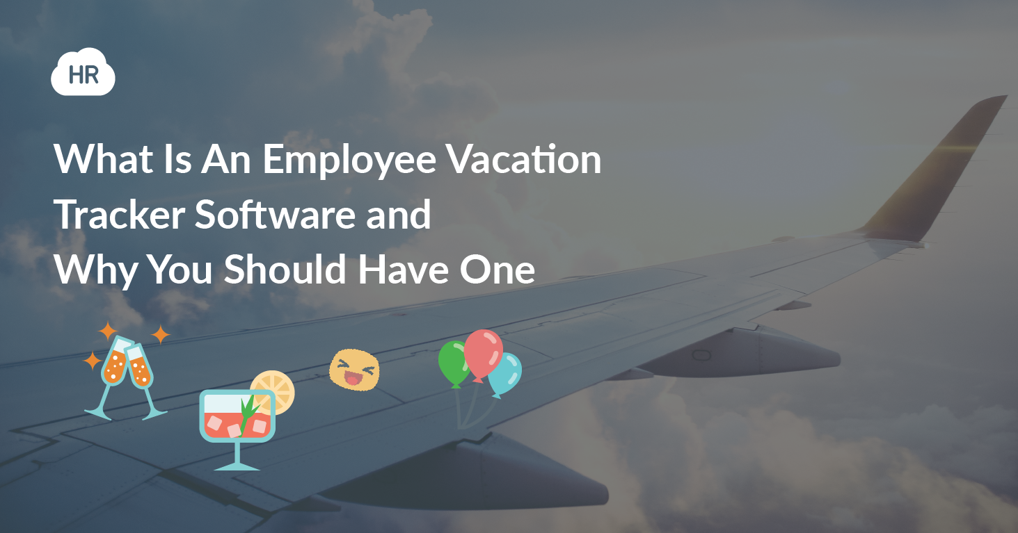 What Is An Employee Vacation Tracker Software and Why You Should Have One