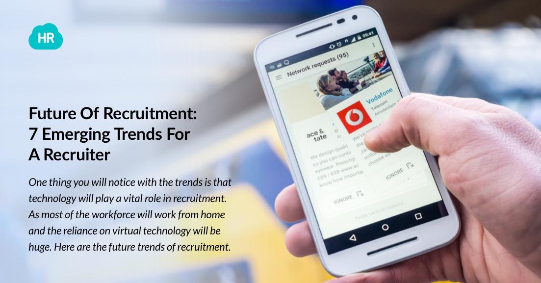 Future Of Recruitment: 7 Emerging Trends For A Recruiter