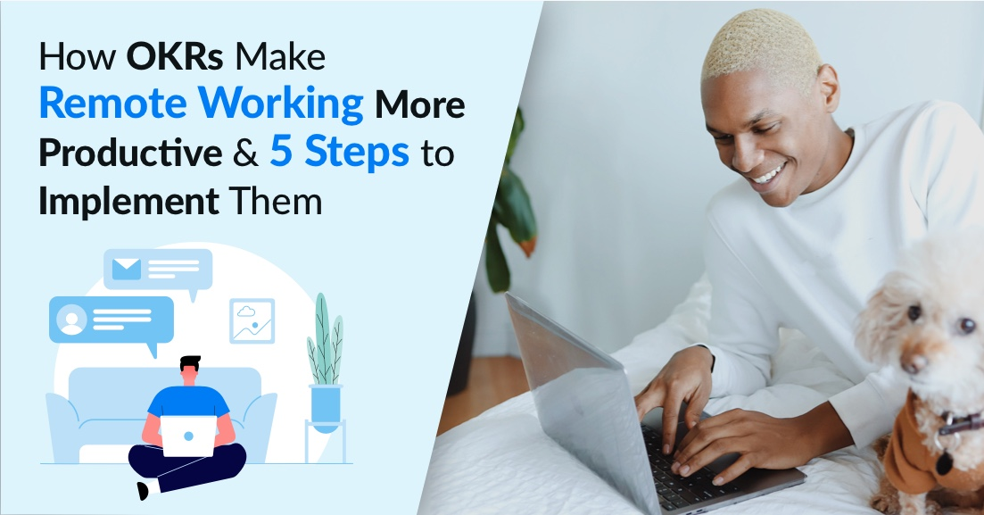 How OKRs Make Remote Working More Productive and 5 Steps to Implement Them