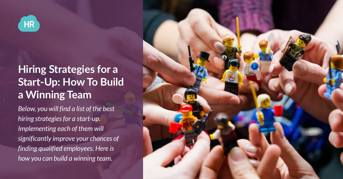 Hiring Strategies for a Start-Up: How To Build a Winning Team