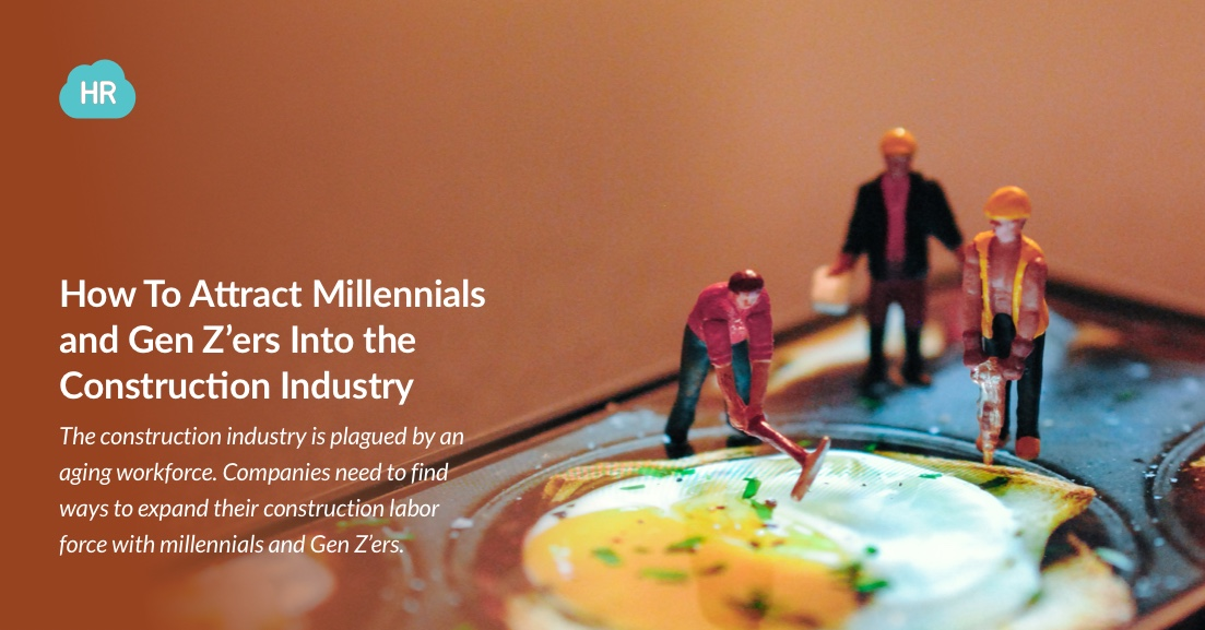 How To Attract Millennials and Gen Z'ers Into the Construction Industry