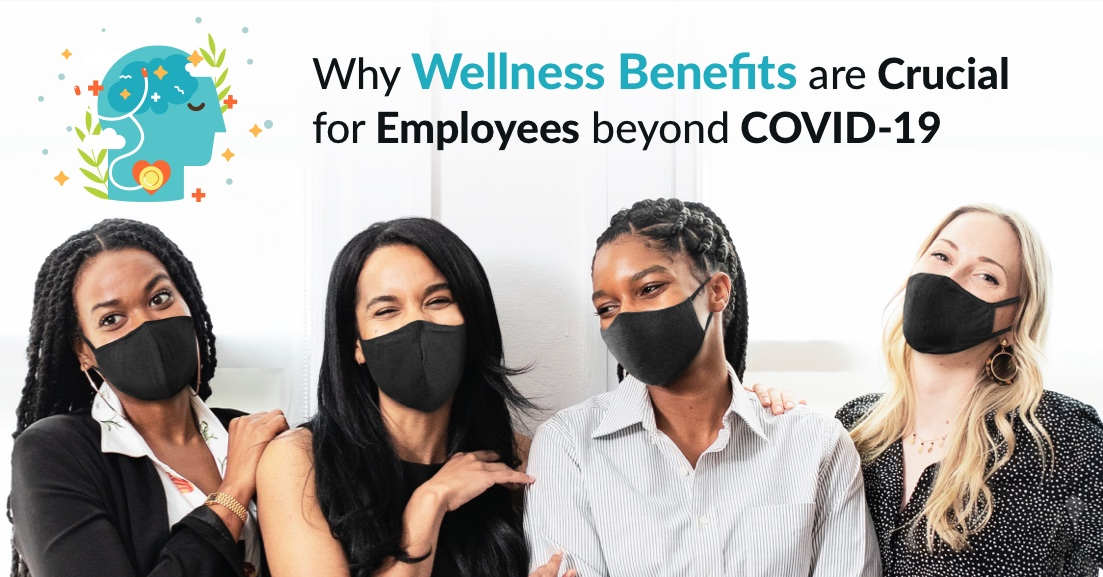 Why Wellness Benefits Are Crucial for Employees Beyond COVID-19